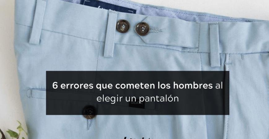 6 errores que cometen los hombres al elegir un pantalón