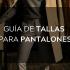 Guía de tallas para pantalones
